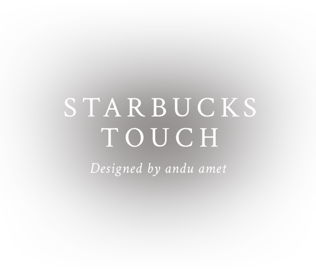 STARBUCKS TOUCH Designed by andu amet